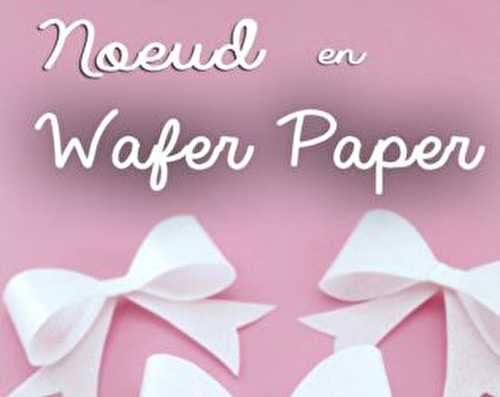 Blog Planete GateauNoeud papillon en Wafer Paper - Blog Planete Gateau