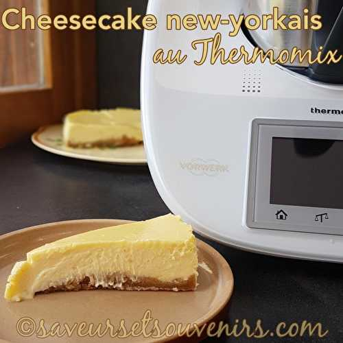 Cheesecake new-yorkais (recette Thermomix) - Saveurs et Souvenirs